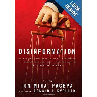 Disinformation: Former Spy Chief Reveals Secret Strategies for Undermining Freedom, Attacking Religion, and Promoting Terrorism: Ronald Rychlak, Lt. Gen. Ion Mihai Pacepa: 9781936488605: Books