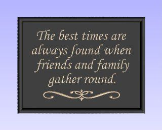 """Decorative Carved Wood Sign with Quote """"The best times are always found when friends & family gather round."""" 3D Carved 12""""x9"""" Black"""
