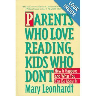 Parents Who Love Reading, Kids Who Don't How It Happens and What You Can Do About It Mary Leonhardt 9780517882221 Books