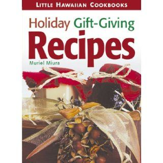 Little Holiday Gift Giving Recipes (Little Hawaiian Cookbooks): Muriel Miura: 9781566477536: Books