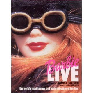 Barbie Live The World's Most Famous Doll Having the Time of Her Life Lisa Birnbach, Nancy Ellison 9780789304872 Books