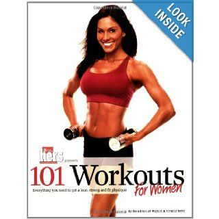 101 Workouts For Women: Everything You Need to Get a Lean, Strong, and Fit Physique: Muscle & Fitness Hers: 9781600780233: Books