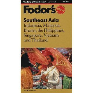 Fodor's Southeast Asia, 22nd Edition: Indonesia, Malaysia, Brunei, the Philippines, Singapore, Vietnam and Thailand: Fodor's: 9780679000983: Books