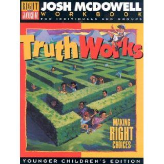 Truth Works Making Right Choices   Workbooks for Individuals and Groups, Young Children's Edition Josh McDowell 9780805498318 Books
