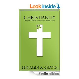 Christianity Designed Thinking For Positive Christian Living (Christian Everyday Living With Daily Bible Verse) eBook Benjamin Chapin Kindle Store