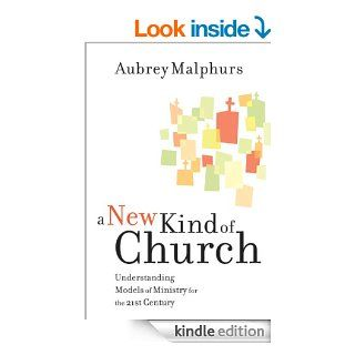 New Kind of Church, A Understanding Models of Ministry for the 21st Century   Kindle edition by Aubrey Malphurs. Religion & Spirituality Kindle eBooks @ .