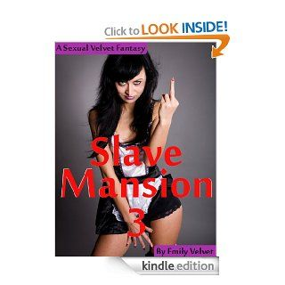 Slave Mansion 3 (Erotic Stories of Sexual Domination and Submission) eBook: Emily Velvet: Kindle Store