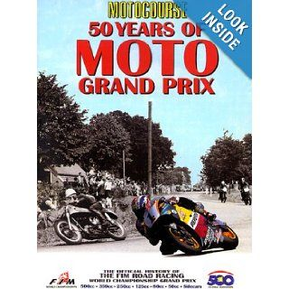Motocourse 50 Years of MOTO Grand Prix The Official History of The FIM Road Racing World Championship Grand prix (Hazleton History) Hazelton Publishing Ltd, Dennis Noyes, Francesco Zerbi 0642740000201 Books