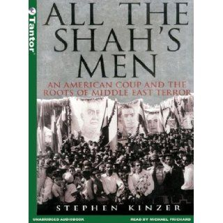 All the Shah's Men: An American Coup and the Roots of Middle East Terror (MP3 CD): Stephen Kinzer, Michael Prichard: 9781400151066: Books