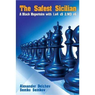 The Safest Sicilian: A Black Repertoire with 1.e4 c5 2.Nf3 e6 (Current Theory and Practice Series): Alexander Delchev, Semko Semkov: 9789548782456: Books