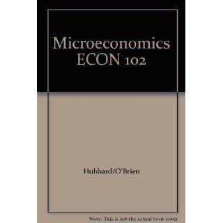 Microeconomics ECON 102: Hubbard/O'Brien: 9781256534419: Books