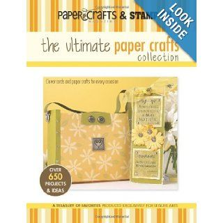 The Ultimate Paper Crafts Collection (Leisure Arts #15948) Paper Crafts? magazine & Stamp It Crafts Media LLC 9781574865738 Books