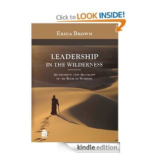 Leadership in the Wilderness: Authority & Anarchy in the Book of Numbers   Kindle edition by Erica Brown. Religion & Spirituality Kindle eBooks @ .