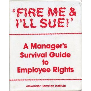 """""""Fire me & I'll sue"""" A manager's survival guide to employee rights Thomas J Condon 9780866041737 Books"""
