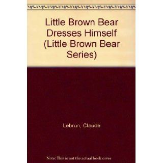 Little Brown Bear Dresses Himself (Little Brown Bear Series) Claude Lebrun, Daniele Bour 9780516078434 Books