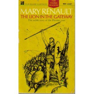 Lion in the Gateway: The Heroic battles of the Greeks and Persians at Marathon, Salamis, and Thermopylae: Mary Renault: 9780060248611: Books