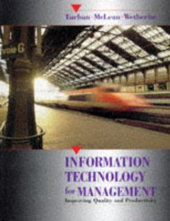 Information Technology for Management: Improving Quality and Productivity: Efraim Turban, Ephraim McLean, James Wetherbe: 9780471580591: Books