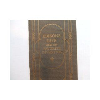 Edison's Life and His Favorite Invention (Condensed Biography of Thomas A. Edison _ Edison's Favorite Invention   Period Cabinets for Edison Phonographs  Illustrations of Edison Diamond Disc Phonographs): William H. Meadowcroft, Raymond K. Cummings