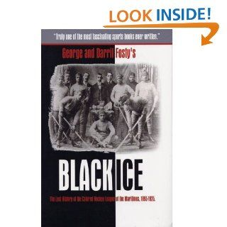 Black Ice The Lost History of the Colored Hockey League of the Maritimes, 1895 1925. eBook Fosty George, Darril Fosty Kindle Store