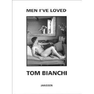 Men I've Loved: Prose, Poems and Pictures: Tom Bianchi: 9783925443817: Books