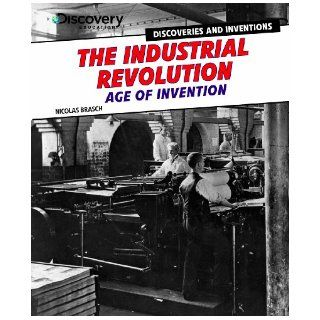 The Industrial Revolution Age of Invention (Discovery Education Discoveries and Inventions) Nicolas Brasch 9781477715062 Books