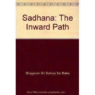 Sadhana: The Inward Path: Bhagavan Sri Sathya Sai Baba: Books