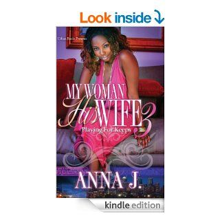 My Woman His Wife 3: Playing for Keeps eBook: Anna J.: Kindle Store