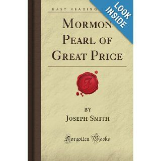 Mormon Pearl of Great Price (Forgotten Books): Joseph John Huffam Smith: 9781605068190: Books