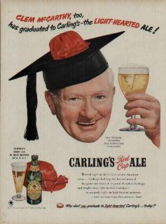 "CLEM McCARTHY, Outstanding Turf Authority and Commentator, too, has graduated to Carling's   the Light Hearted Ale! He was known for his gravelly voice and dramatic style, a ""whiskey tenor"" as sports announcer and executive David J. Halbersta"