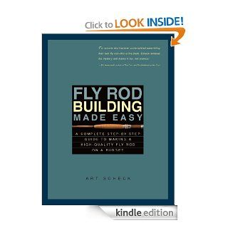 Fly Rod Building Made Easy A Complete Step by Step Guide to Making a High Quality Fly Rod on a Budget eBook Art Scheck Kindle Store