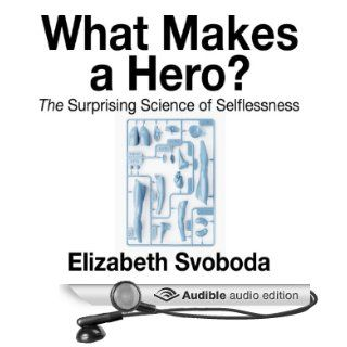 What Makes a Hero The Suprising Science of Selflessness (Audible Audio Edition) Elizabeth Svoboda, Rose Itzcovitz Books