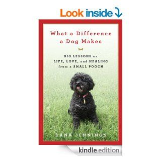 What a Difference a Dog Makes: Big Lessons on Life, Love and Healing from a Small Pooch   Kindle edition by Dana Jennings. Professional & Technical Kindle eBooks @ .
