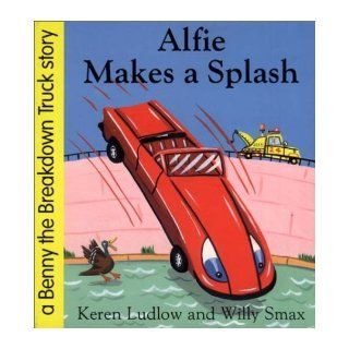 Alfie Makes a Splash (Benny the Breakdown Truck): Keren Ludlow, Willy Smax: 9781858812885: Books