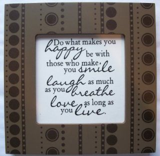 "Kindred Hearts Inspirational Quote Frame (6 x 6 Brown Dot Pattern) (""Do what makes you happy, be with those who make you smile, laugh as much as you breathe, love as long as you live."") : Single Frames : Everything Else"