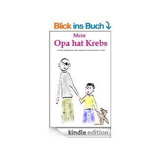 Mein Opa hat Krebs . Ein Buch f�r Kinder �ber Krankheit, Tod, Trauer, Abschied aber auch den Zusammenhalt der Familie eBook: Daniela Behr: Kindle Shop