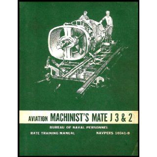 Aviation Machinist's Mate J: Rates ADJ3 and ADJ2 (Rate Training Manual for Navy and Naval Reserve Personnel Studying for Advancement in the Aviation Machinist's Mate J Rating as a Jet Engine Mechanic): Bureau of Naval Personnel: Books