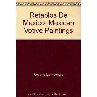 Retablos De Mexico: Mexican Votive Paintings: Robert Montenegro.: Books