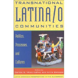 Transnational Latina/o Communities: Politics, Processes, and Cultures (Latin American Perspectives in the Classroom): Carlos G. V�lez Ib��ez, Anna Sampaio, Manolo Gonz�lez Estay, Pedro Cab�n, Marta Cruz Jansen, Olga N�jera Ram�rez, Suzanne Obler, Gina P�re