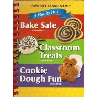3 Cookbooks in 1 Classroom Treats, Bake Sale, Cookie Dough Fun (Favorite Brand Name Recipes) Editors of Favorite Brand Name Recipes 9781412729369 Books