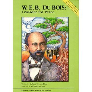 W.E.B. Du Bois Crusader for Peace (Picture Book Biography Series) Cryan Hicks. Kathryn T. 9781878668097 Books