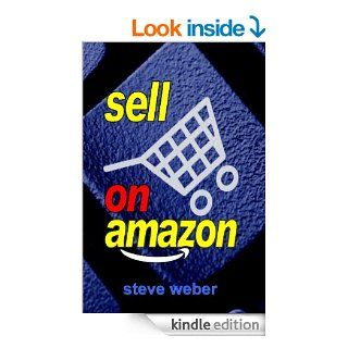 Sell on : A Guide to 's Marketplace, Seller Central, and Fulfillment by  Programs   Kindle edition by Steve Weber. Business & Money Kindle eBooks @ .