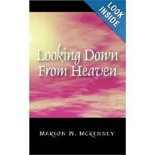 Looking Down From Heaven Marion W McKenney 9781432715441 Books