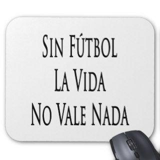 Sin Futbol La Vida No Vale Nada Mouse Pads