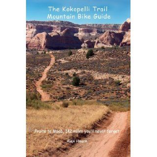 The Kokopelli Trail Mountain Bike Guide: Alex Hearn: 9781598723144: Books