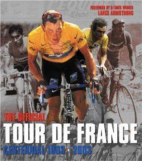 The Official Tour De France Centennial 1903 2003 Lance Armstrong 9781841882390 Books