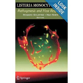 Listeria monocytogenes: Pathogenesis and Host Response: Howard Goldfine, Hao Shen: 9780387493732: Books