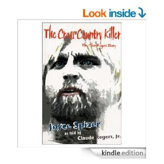 The Cross Country Killer The Glen Rogers Story eBook Claude Rogers Jr., Joyce Spizer Kindle Store
