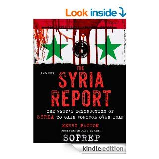 The Syria Report: The West's Destruction of Syria to Gain Control Over Iran (SOFREP) eBook: Kerry Patton, SOFREP, Jack Murphy, Brandon Webb: Kindle Store