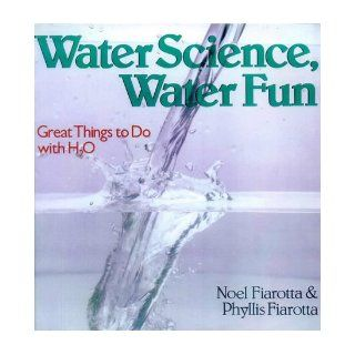 Water Science, Water Fun: Great Things to Do With H2O: Noel Fiarotta, Phyllis Fiarotta: 9780806942483:  Kids' Books