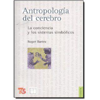 Antropolog�a del cerebro. La conciencia y los sistemas simb�licos (Filosofia) (Spanish Edition): Bartra Roger, Fondo de Cultura Economica: 9789681684358: Books